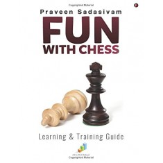 Fun with Chess : Learning & Training Guide  (English, Paperback, Praveen Sadasivam)