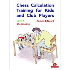 Chess Calculation Training for Kids and Club Players: Level 1 Checkmating 1st Edition by Romain Edouard (Author)
