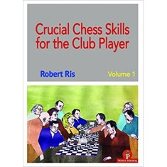 Crucial Chess Skills for the Club Player Paperback – Import, 1 March 2018 by Robert Ris (Author)